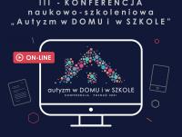 """III edycja Konferencji naukowo-szkoleniowej """"Autyzm w DOMU i w SZKOLE"""""""