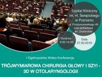 """I Ogólnopolska Wideo Konferencja """"Trójwymiarowa chirurgia głowy i szyi - 3D w otolaryngologii"""""""