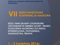 """VII Międzynarodowa Konferencja Naukowa """"Bóle i inne objawy chorobowe odczuwane w obrębie głowy, twarzy, połączenia głowowo-szyjnego, epidemiologia, patogeneza, diagnostyka, terapia"""""""